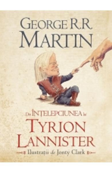 Din Intelepciunea Lui Tyrion Lannister - George R.R. Martin